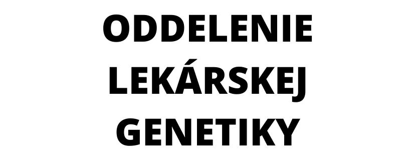 Oddelenie lekárskej genetiky, FN L. Pasteura